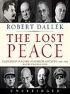 The Lost Peace (MP3): Leadership in a Time of Horror and Hope: 1945-1953